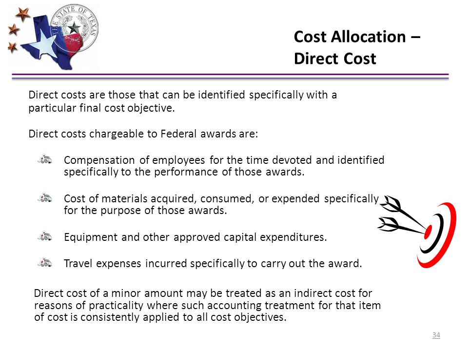Cost Allocation – Direct Cost Direct costs are those that can be identified specifically with a particular final cost objective. Direct costs chargeab