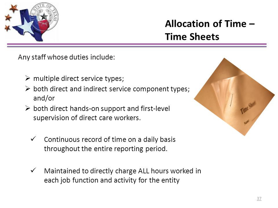 Allocation of Time – Time Sheets Any staff whose duties include:  multiple direct service types;  both direct and indirect service component types;