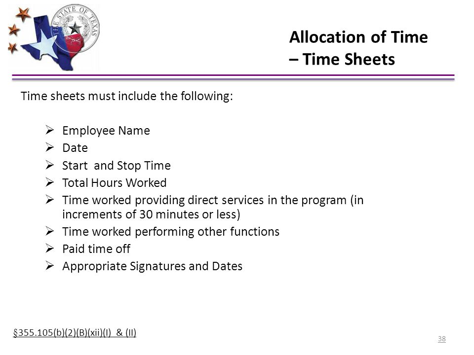 Allocation of Time – Time Sheets Time sheets must include the following:  Employee Name  Date  Start and Stop Time  Total Hours Worked  Time work