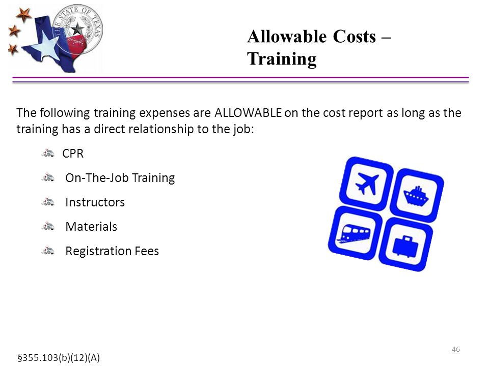 Allowable Costs – Training The following training expenses are ALLOWABLE on the cost report as long as the training has a direct relationship to the j