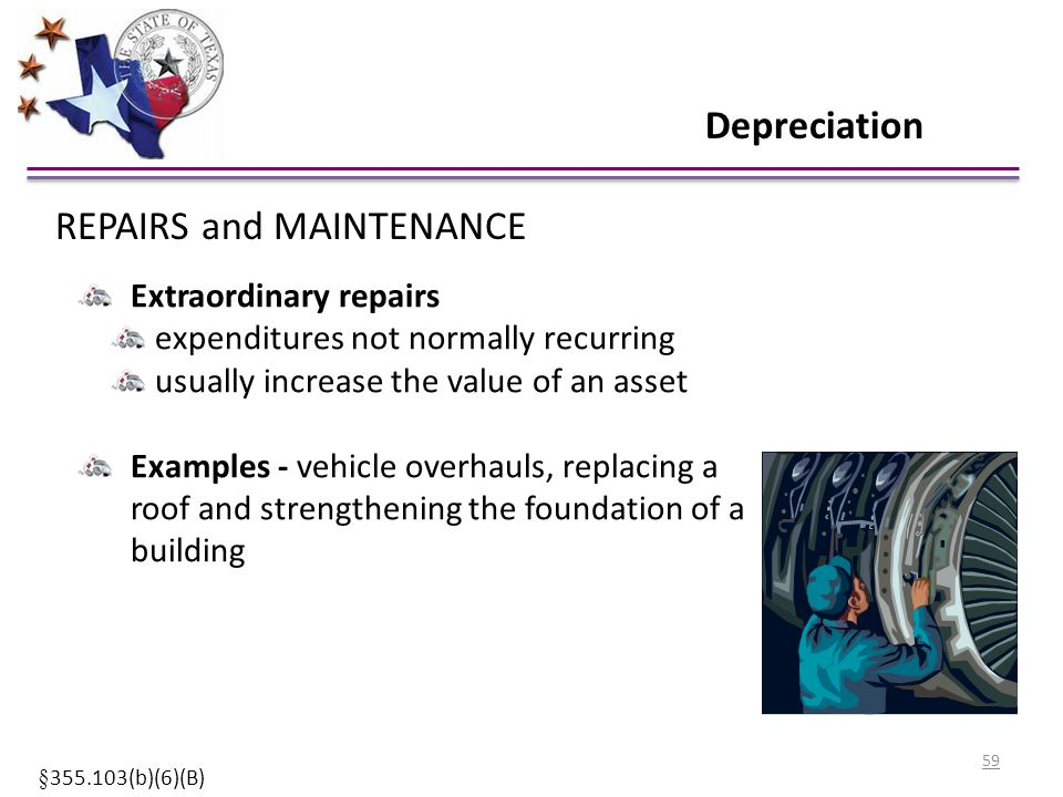 Depreciation Extraordinary repairs expenditures not normally recurring usually increase the value of an asset Examples - vehicle overhauls, replacing