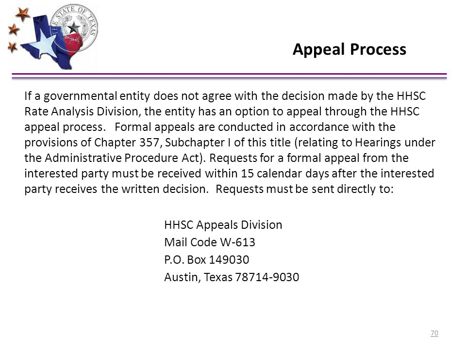 Appeal Process If a governmental entity does not agree with the decision made by the HHSC Rate Analysis Division, the entity has an option to appeal t