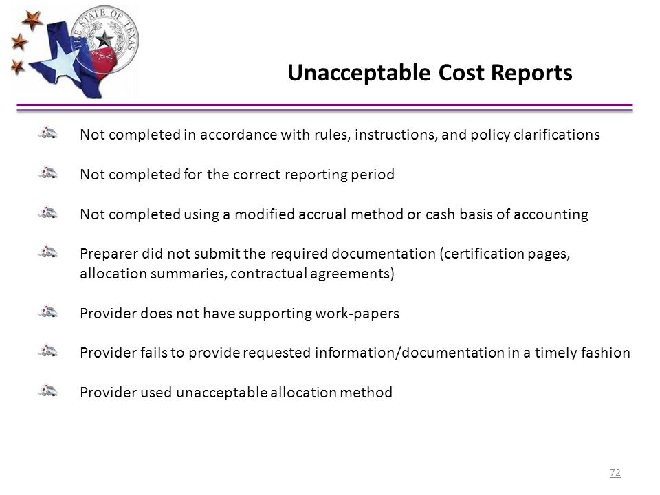 Unacceptable Cost Reports Not completed in accordance with rules, instructions, and policy clarifications Not completed for the correct reporting peri