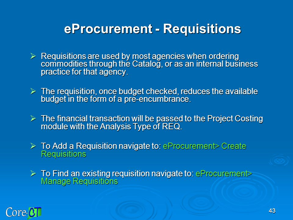 43 eProcurement - Requisitions  Requisitions are used by most agencies when ordering commodities through the Catalog, or as an internal business prac