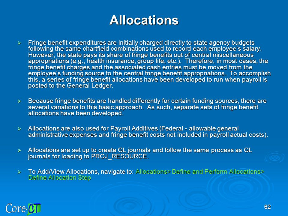 62 Allocations  Fringe benefit expenditures are initially charged directly to state agency budgets following the same chartfield combinations used to