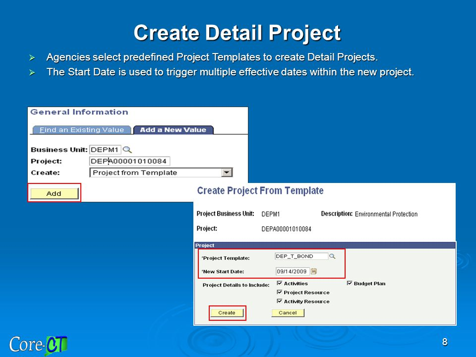 8  Agencies select predefined Project Templates to create Detail Projects.  The Start Date is used to trigger multiple effective dates within the ne