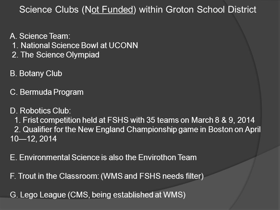 Science Clubs (Not Funded) within Groton School District A. Science Team: 1. National Science Bowl at UCONN 2. The Science Olympiad B. Botany Club C.