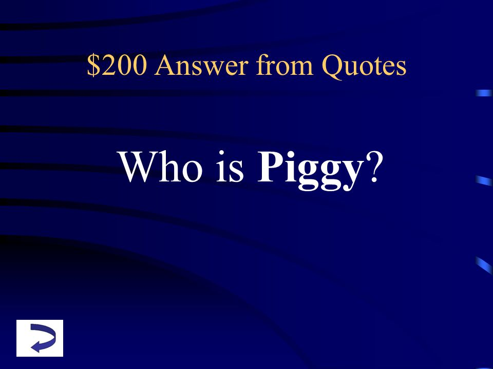 $200 Answer from Quotes Who is Piggy