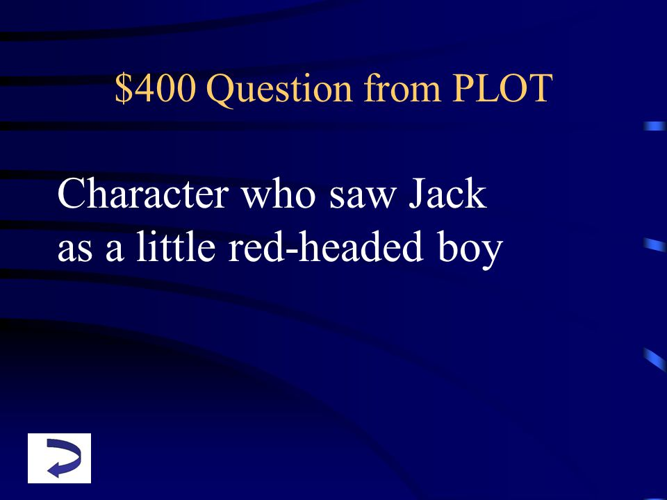 $400 Question from PLOT Character who saw Jack as a little red-headed boy