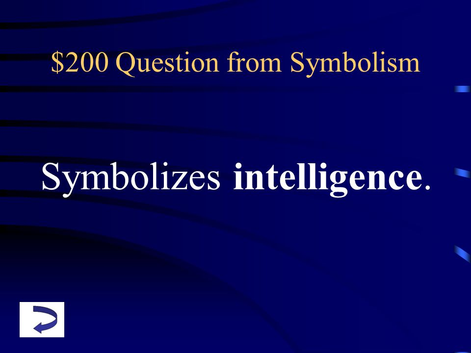 $200 Question from Symbolism Symbolizes intelligence.
