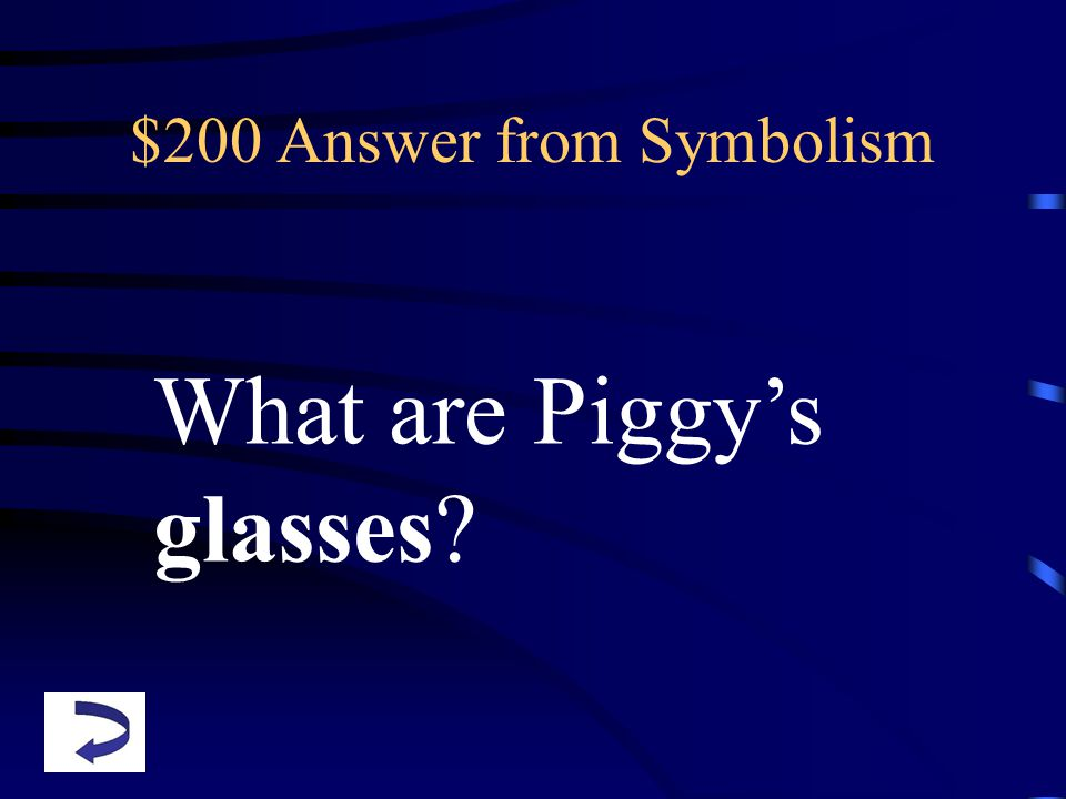 $200 Answer from Symbolism What are Piggy's glasses