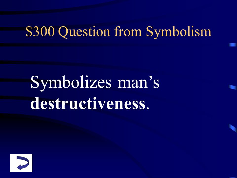 $300 Question from Symbolism Symbolizes man's destructiveness.