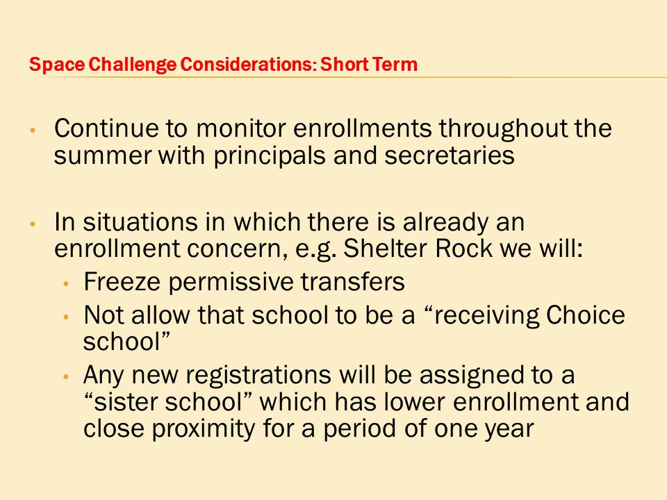 Space Challenge Considerations: Short Term Continue to monitor enrollments throughout the summer with principals and secretaries In situations in which there is already an enrollment concern, e.g.