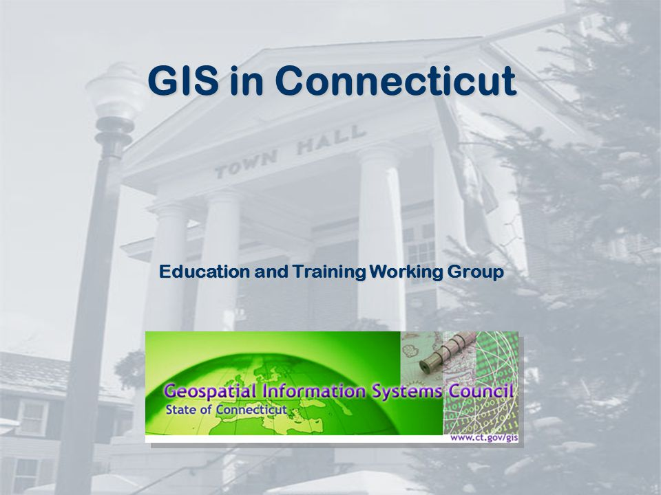 Developed by the Education and Training Working Group of the Connecticut Geospatial Information Council www.ct.gov/gis/ a computer-based information system to: A Working Definition capture,manage,update,analyze, display, and output spatial data and information to be used in a decision making context A GIS is……