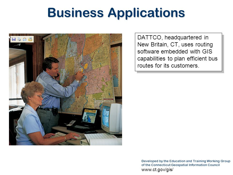 Developed by the Education and Training Working Group of the Connecticut Geospatial Information Council www.ct.gov/gis/ Business Applications DATTCO,