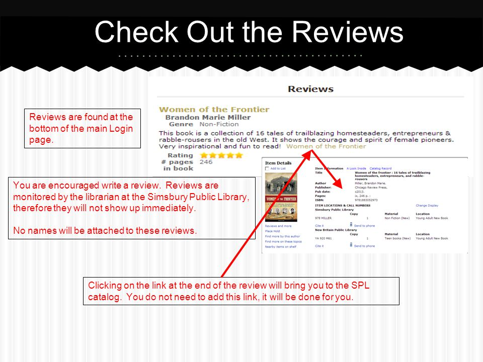 Check Out the Reviews Reviews are found at the bottom of the main Login page. You are encouraged write a review. Reviews are monitored by the libraria
