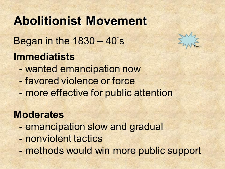 Abolitionist Movement Abolitionist Movement Began in the 1830 – 40's Immediatists - wanted emancipation now - favored violence or force - more effecti