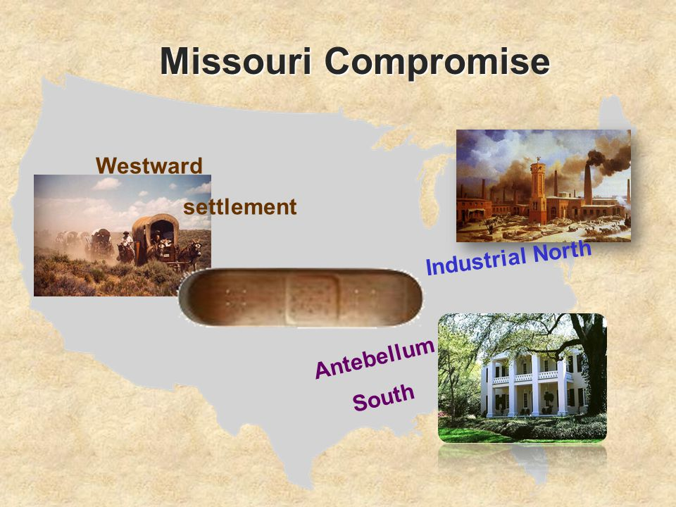 Missouri Compromise Antebellum South Industrial North Westward settlement