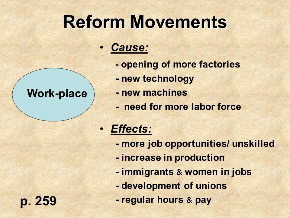 Reform Movements Cause: - opening of more factories - new technology - new machines - need for more labor force Effects: - more job opportunities/ uns