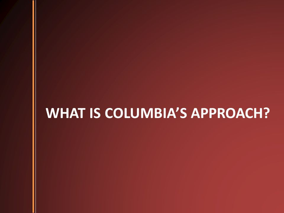 WHAT IS COLUMBIA'S APPROACH?