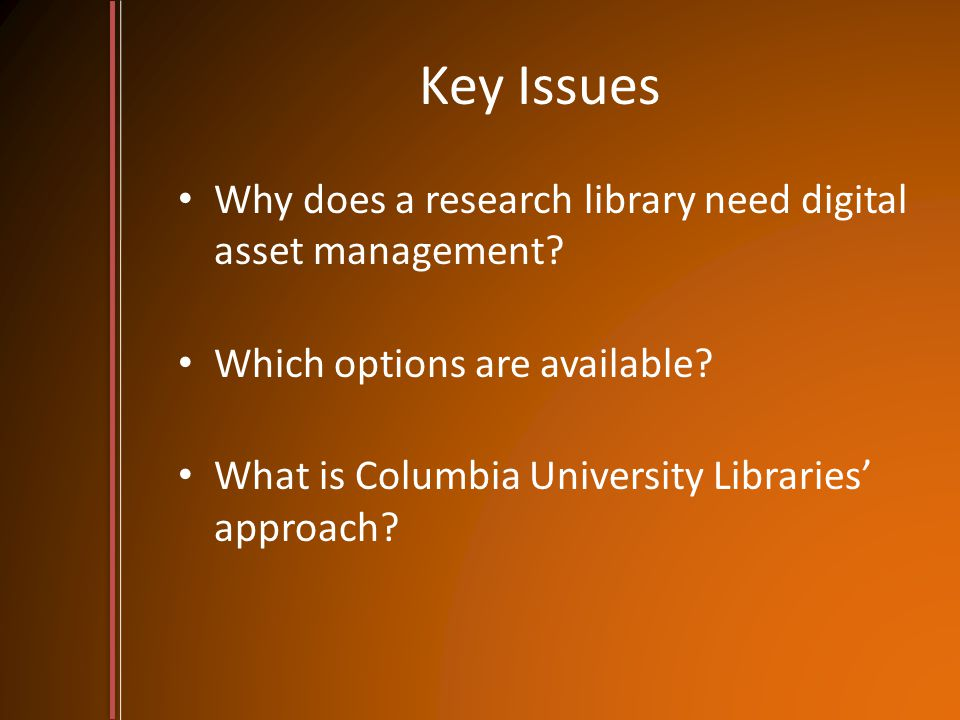 WHY DOES A RESEARCH LIBRARY NEED DIGITAL ASSET MANAGEMENT?