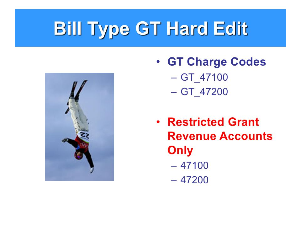 GT Charge Codes –GT_47100 –GT_47200 Restricted Grant Revenue Accounts Only –47100 –47200