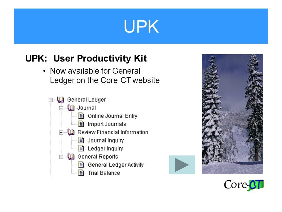 UPK UPK: User Productivity Kit Now available for General Ledger on the Core-CT website