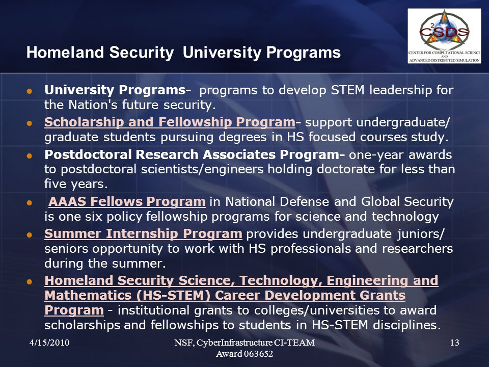 Homeland Security University Programs University Programs- programs to develop STEM leadership for the Nation's future security. Scholarship and Fello