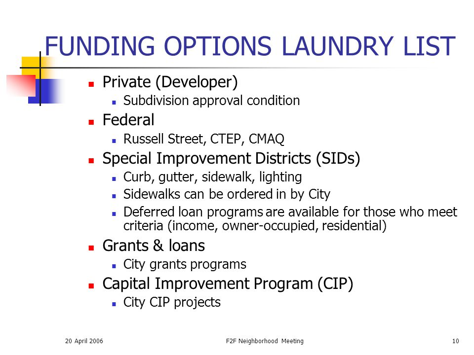 20 April 2006F2F Neighborhood Meeting10 FUNDING OPTIONS LAUNDRY LIST Private (Developer) Subdivision approval condition Federal Russell Street, CTEP,