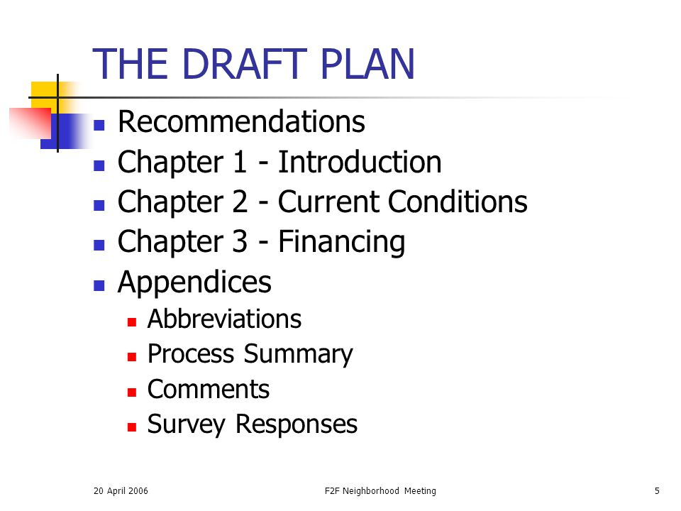 20 April 2006F2F Neighborhood Meeting5 THE DRAFT PLAN Recommendations Chapter 1 - Introduction Chapter 2 - Current Conditions Chapter 3 - Financing Ap