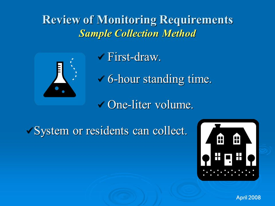 April 2008 Review of Monitoring Requirements Sample Collection Method First-draw.