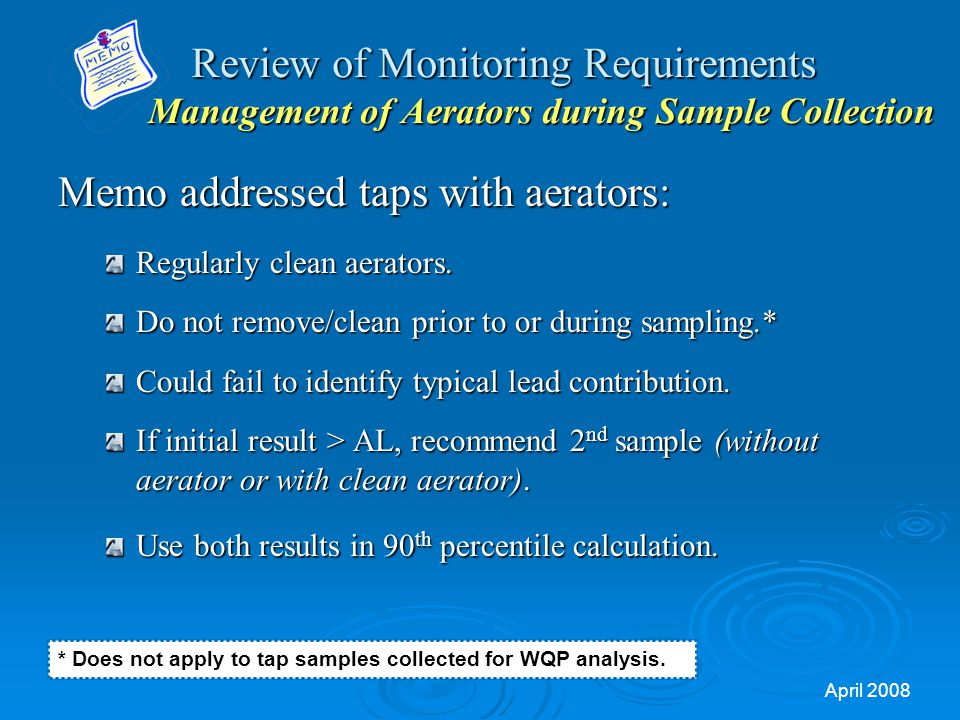 April 2008 Review of Monitoring Requirements Management of Aerators during Sample Collection Memo addressed taps with aerators: Regularly clean aerators.