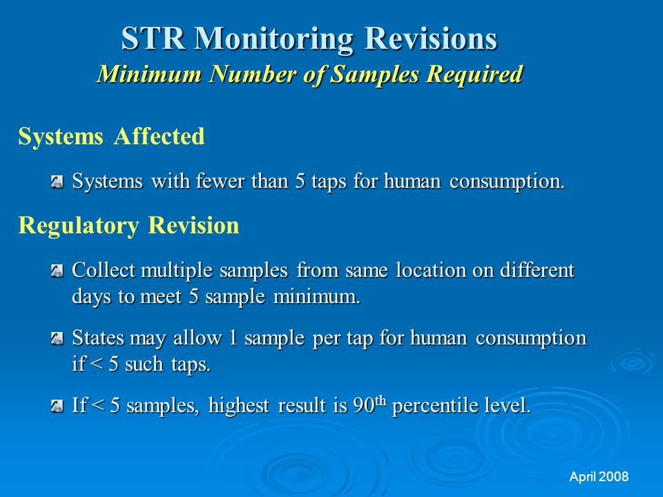 April 2008 STR Monitoring Revisions Minimum Number of Samples Required Systems Affected Systems with fewer than 5 taps for human consumption.