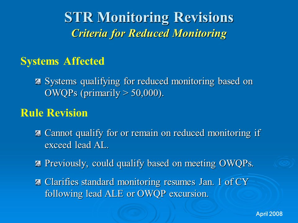 April 2008 STR Monitoring Revisions Criteria for Reduced Monitoring Systems Affected Systems qualifying for reduced monitoring based on OWQPs (primarily > 50,000).