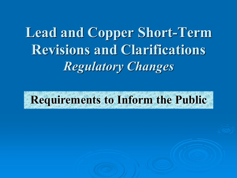 Lead and Copper Short-Term Revisions and Clarifications Regulatory Changes Requirements to Inform the Public