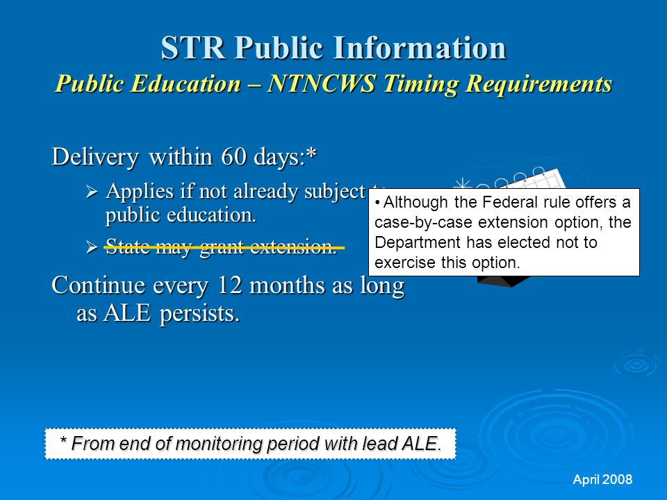 April 2008 STR Public Information Public Education – NTNCWS Timing Requirements * From end of monitoring period with lead ALE.