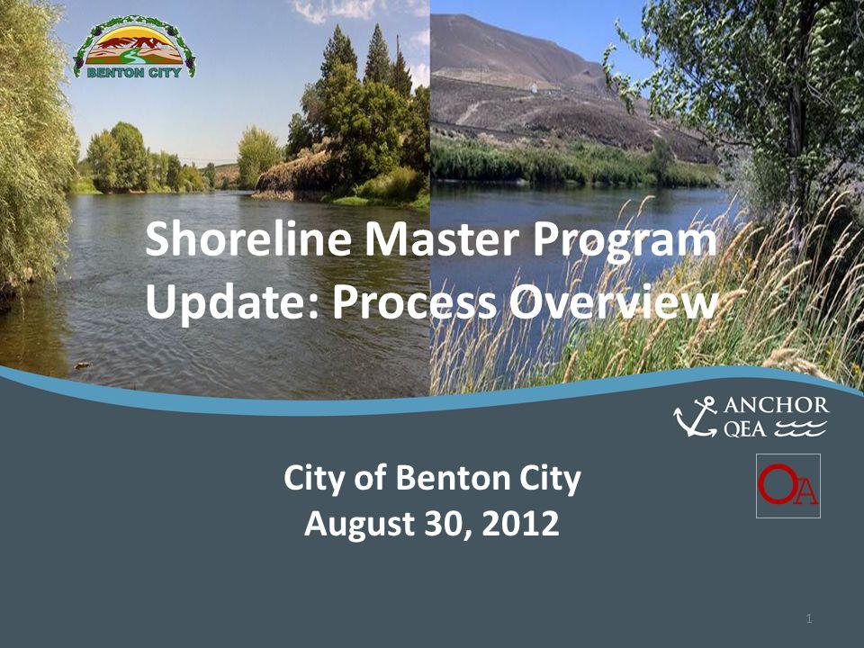 Shoreline Master Program Update Shoreline Master Program Update: Process Overview City of Benton City August 30, 2012 1