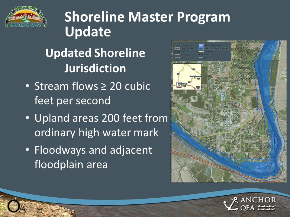 Shoreline Master Program Update Updated Shoreline Jurisdiction Stream flows ≥ 20 cubic feet per second Upland areas 200 feet from ordinary high water