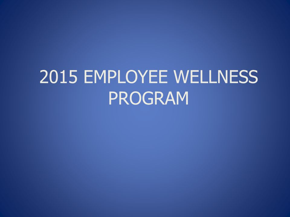 2015 EMPLOYEE WELLNESS PROGRAM