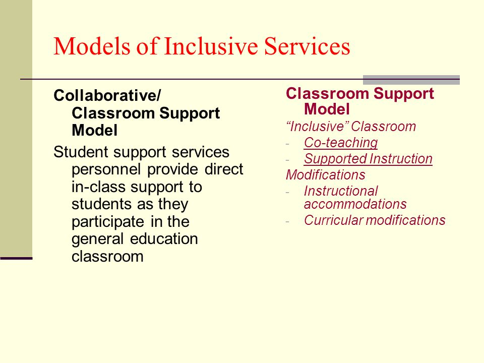 Models of Inclusive Services Collaborative/ Classroom Support Model Student support services personnel provide direct in-class support to students as