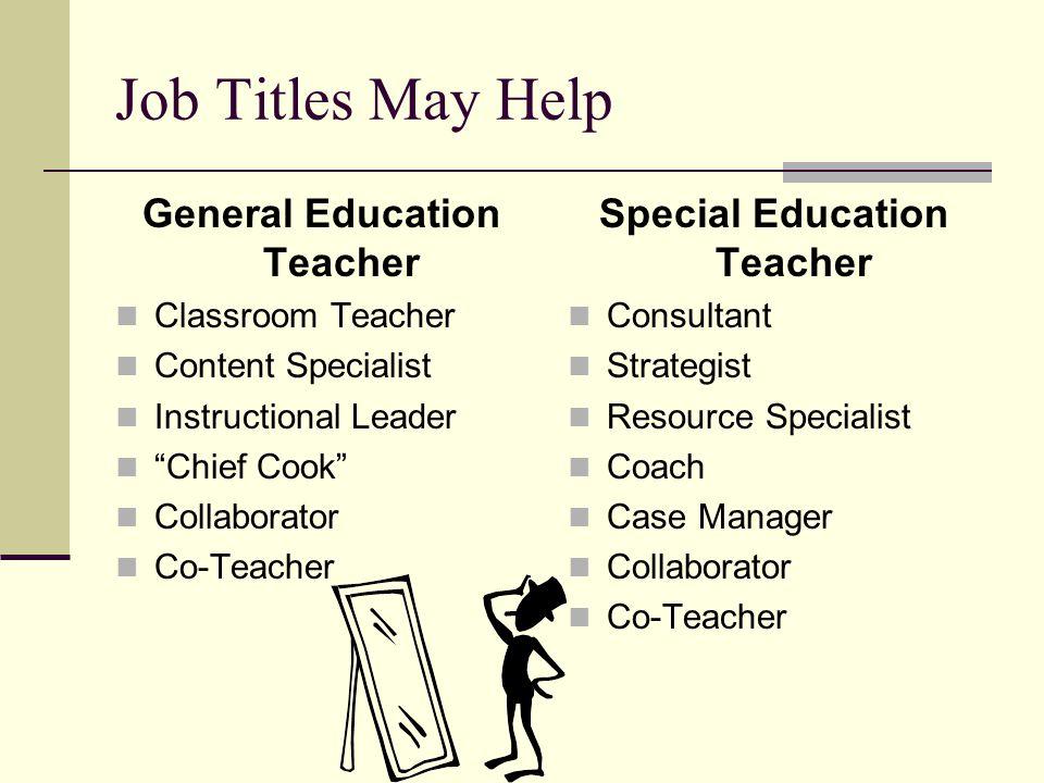 "Job Titles May Help General Education Teacher Classroom Teacher Content Specialist Instructional Leader ""Chief Cook"" Collaborator Co-Teacher Special E"