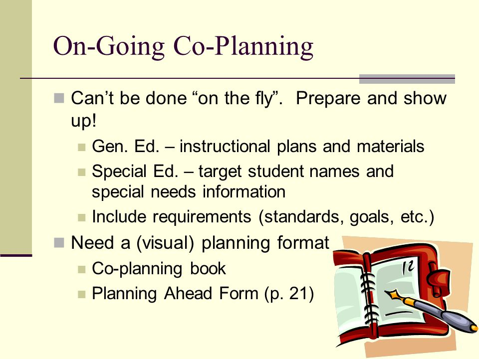 """On-Going Co-Planning Can't be done """"on the fly"""". Prepare and show up! Gen. Ed. – instructional plans and materials Special Ed. – target student names"""
