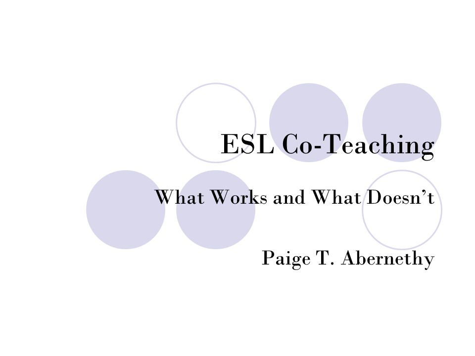 ESL Co-Teaching What Works and What Doesn't Paige T. Abernethy