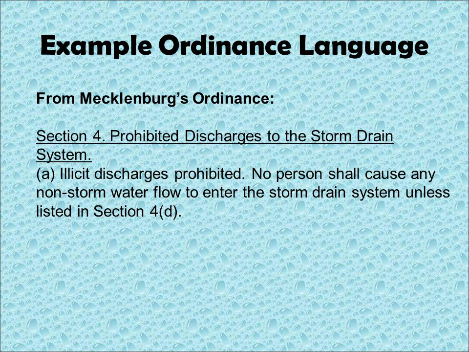 Example Ordinance Language From Mecklenburg's Ordinance: Section 4. Prohibited Discharges to the Storm Drain System. (a) Illicit discharges prohibited