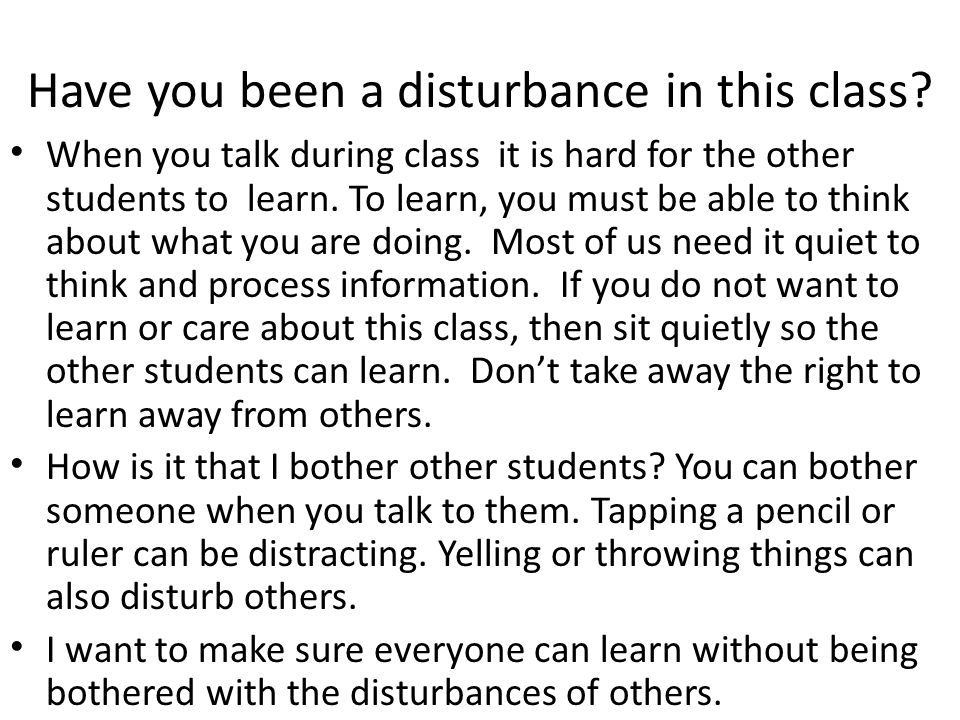 Have you been a disturbance in this class.