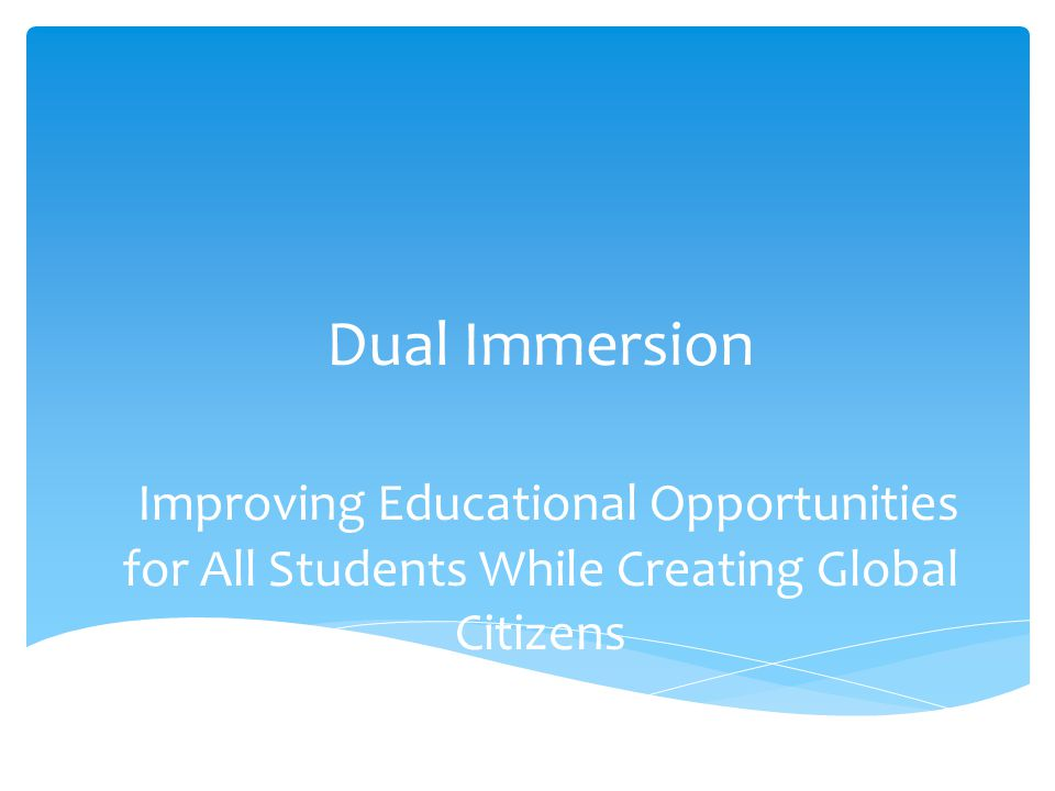 Dual Immersion Improving Educational Opportunities for All Students While Creating Global Citizens