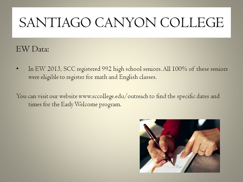 SANTIAGO CANYON COLLEGE EW Data: In EW 2013, SCC registered 992 high school seniors.