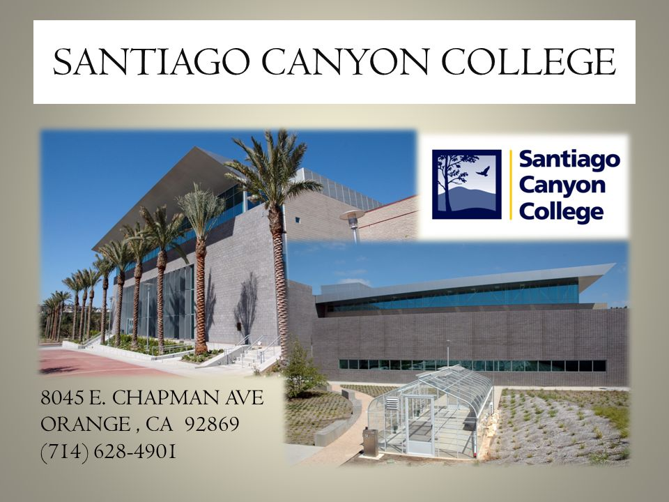 SANTIAGO CANYON COLLEGE 8045 E. CHAPMAN AVE ORANGE, CA 92869 (714) 628-4901