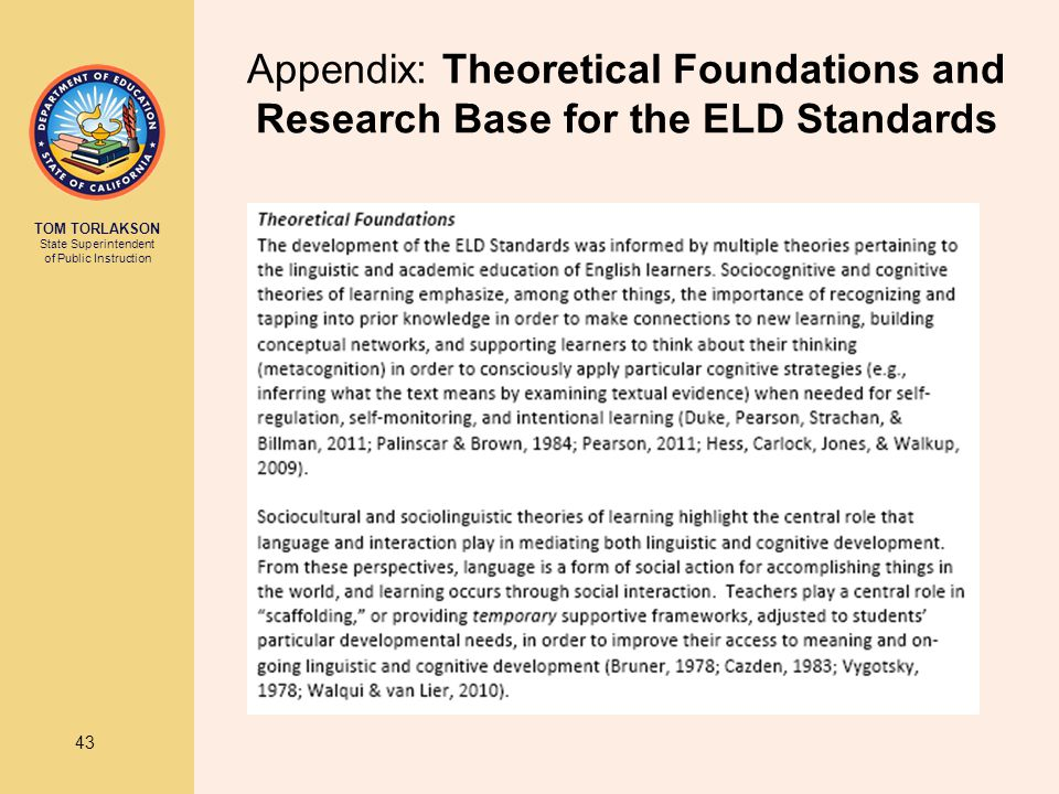 TOM TORLAKSON State Superintendent of Public Instruction 43 Appendix: Theoretical Foundations and Research Base for the ELD Standards