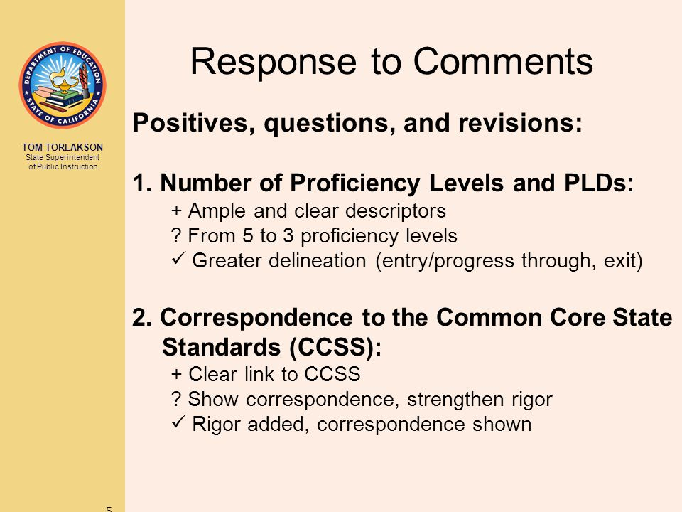 TOM TORLAKSON State Superintendent of Public Instruction Response to Comments Positives, questions, and revisions: 1.